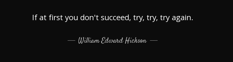 quote-if-at-first-you-don-t-succeed-try-try-try-again-william-edward-hickson-54-34-92